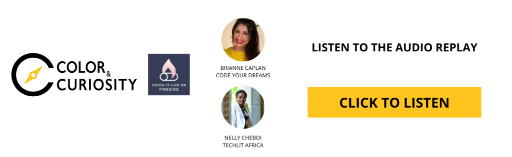Code Your Dreams founder and executive director Brianne Caplan and founder of TechLit Africa Nelly Cheboi on Fireside with Megan Zink